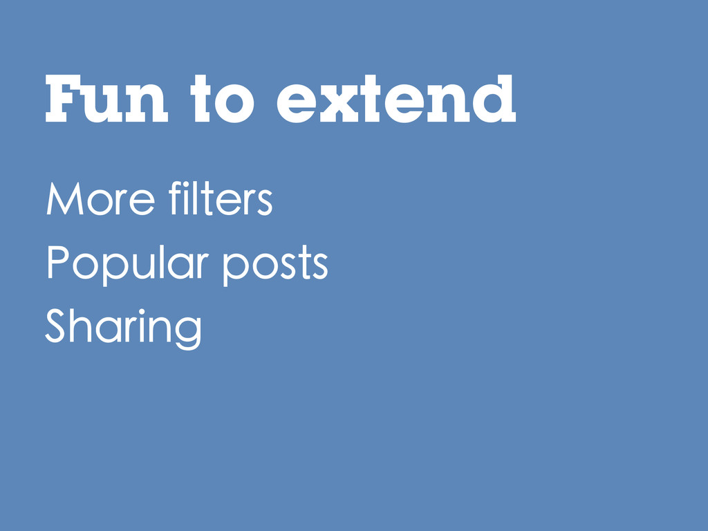Fun to extend More filters Popular posts Sharing