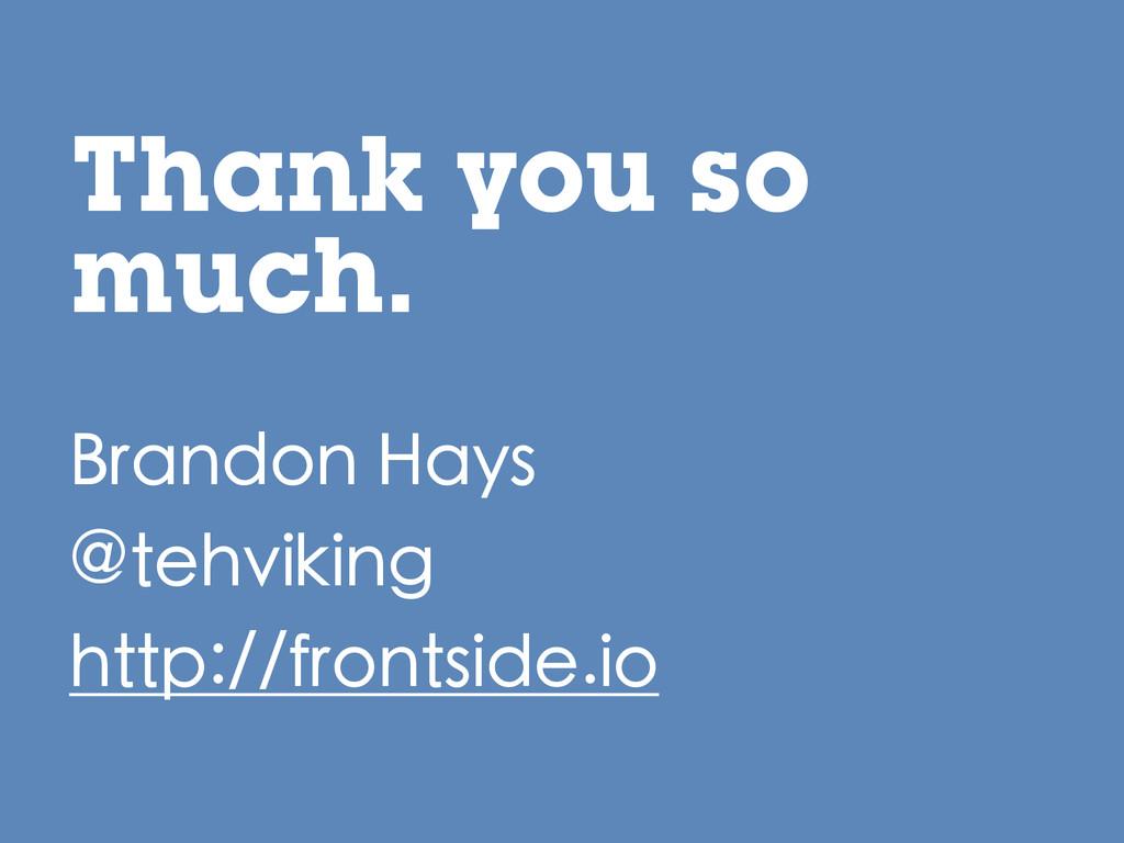 Thank you so much. Brandon Hays @tehviking http...
