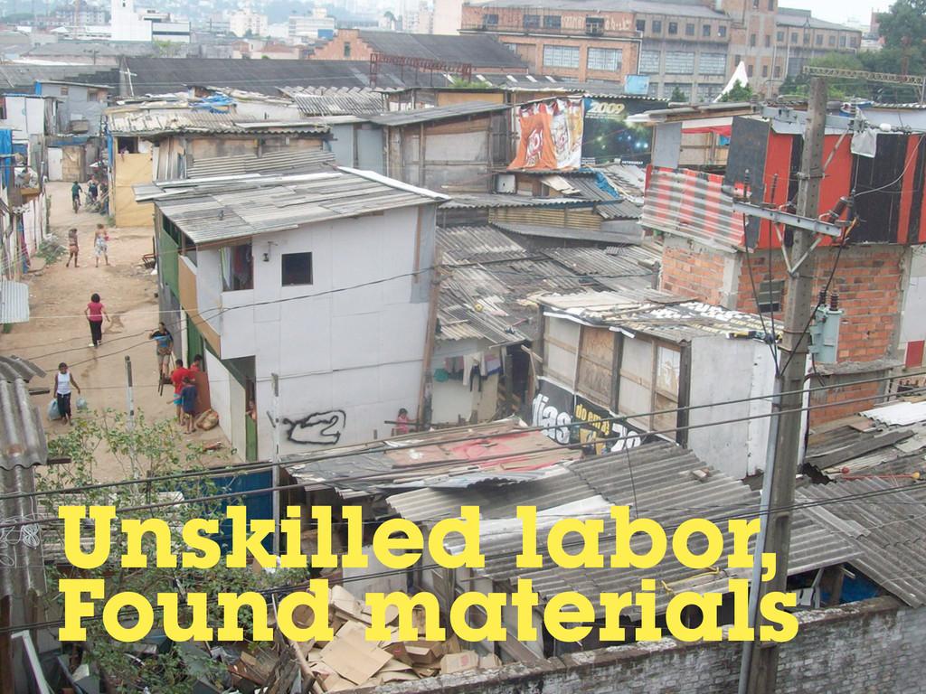 Unskilled labor, Found materials