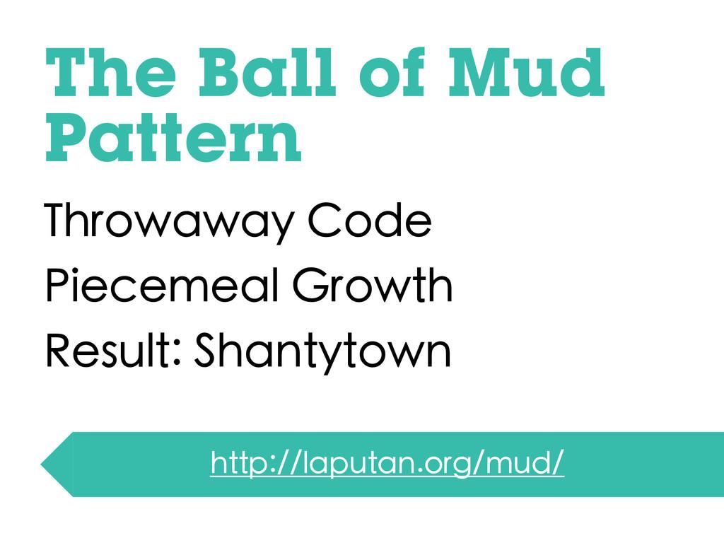 The Ball of Mud Pattern Throwaway Code Piecemea...