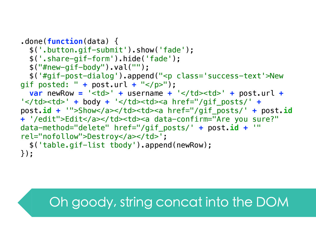 Oh goody, string concat into the DOM .done(func...