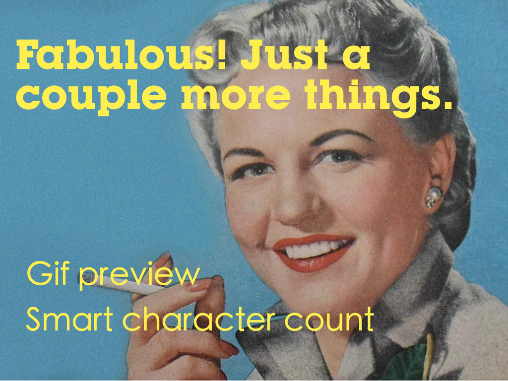 Fabulous! Just a couple more things. Gif previe...