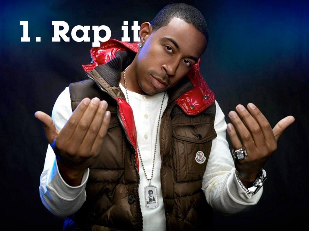 1. Rap it