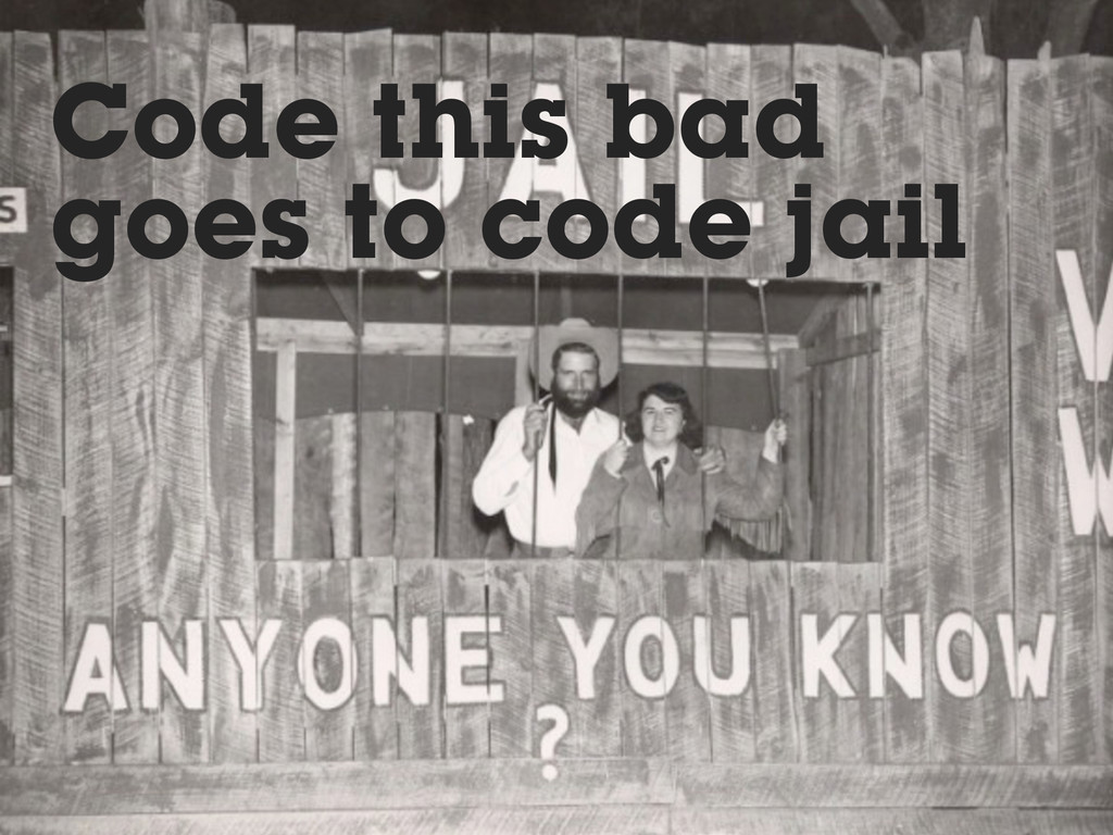 Code this bad goes to code jail