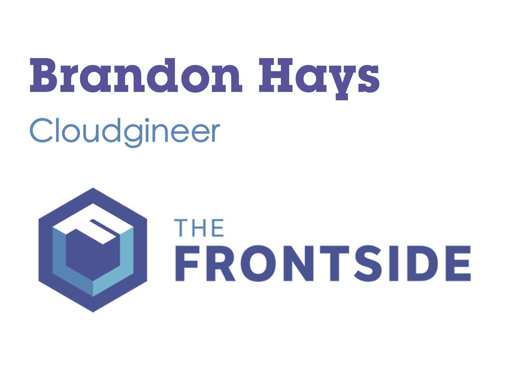 Brandon Hays Cloudgineer