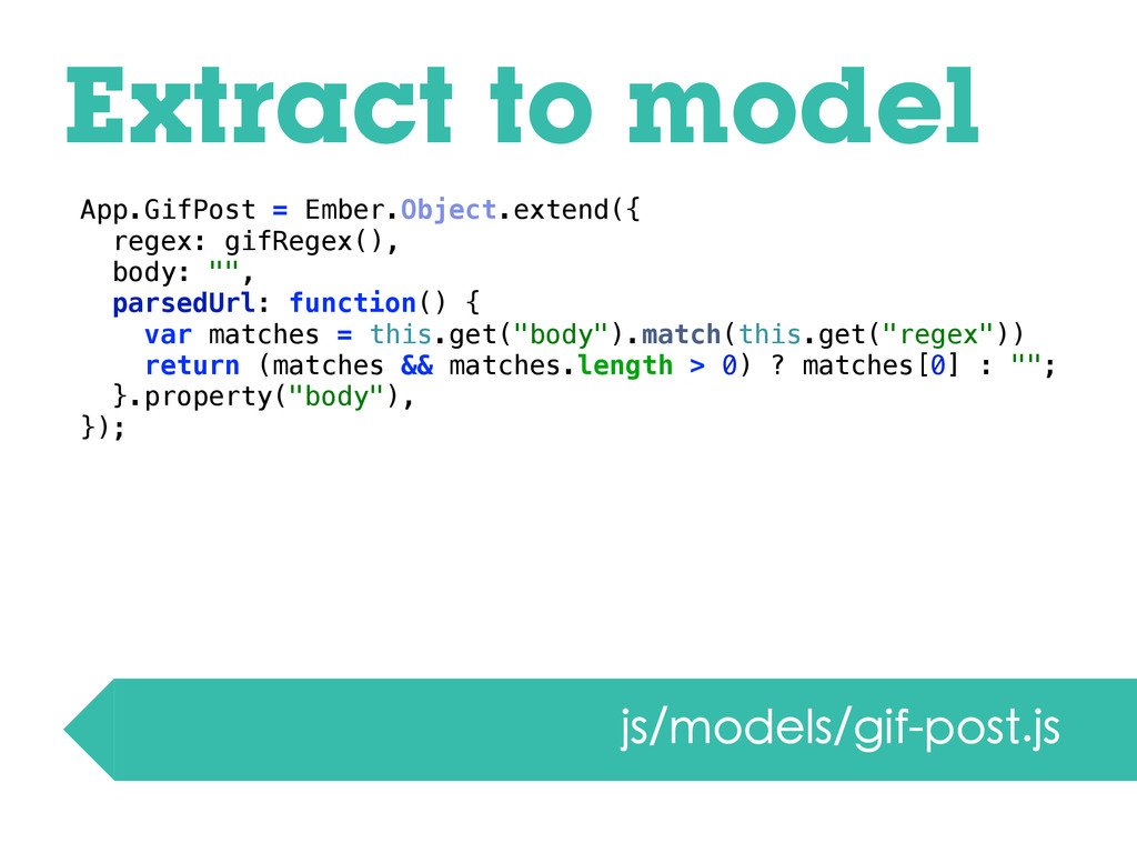 Extract to model App.GifPost = Ember.Object.ext...