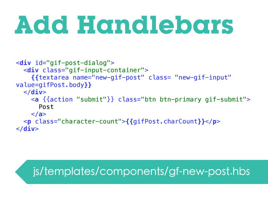 "Add Handlebars <div id=""gif-post-dialog""> <div ..."