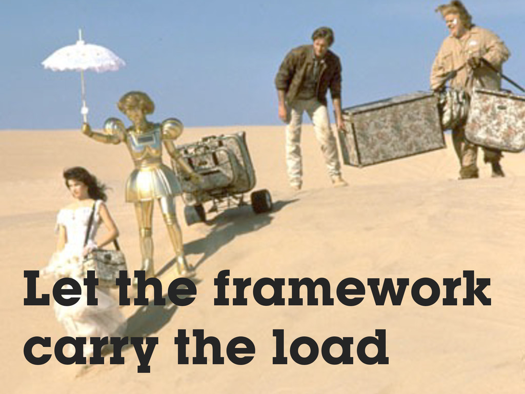 Let the framework carry the load
