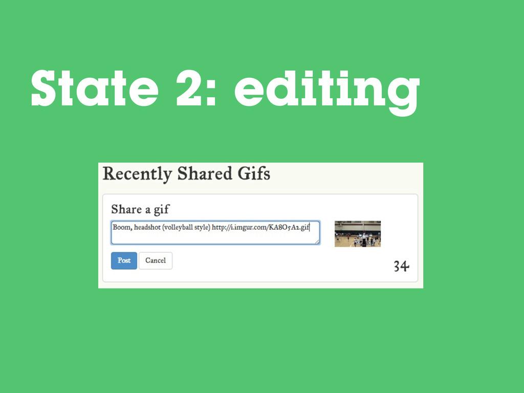 State 2: editing