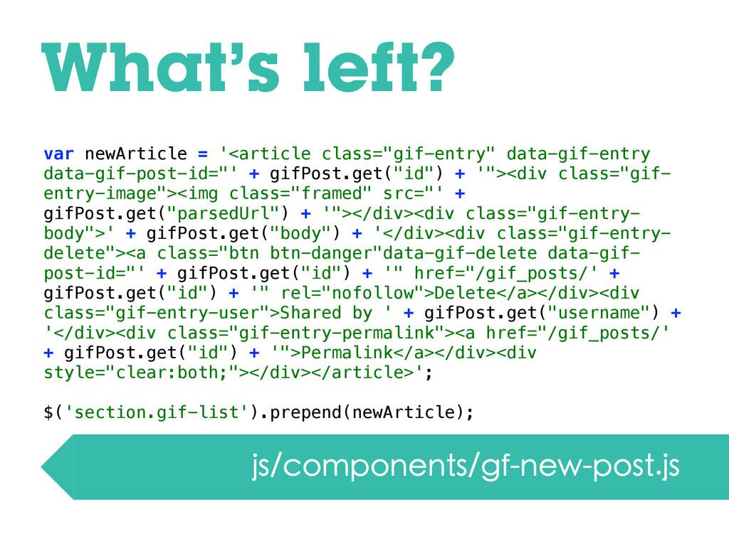 What's left? js/components/gf-new-post.js var n...