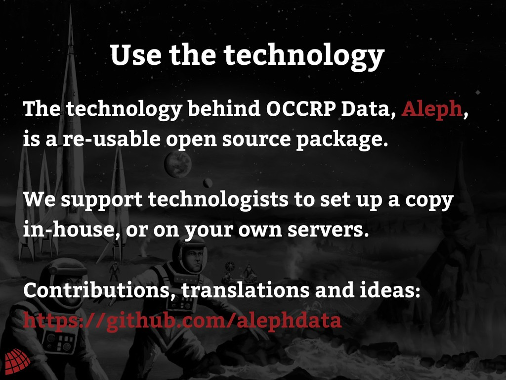 Use the technology The technology behind OCCRP ...
