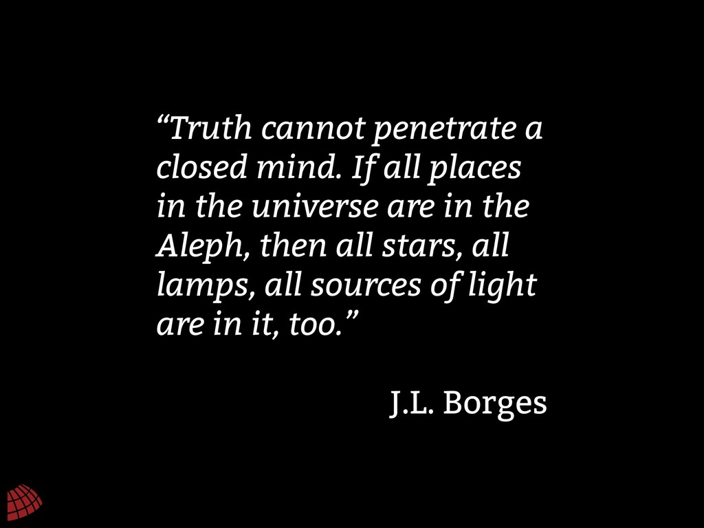 """Truth cannot penetrate a closed mind. If all p..."