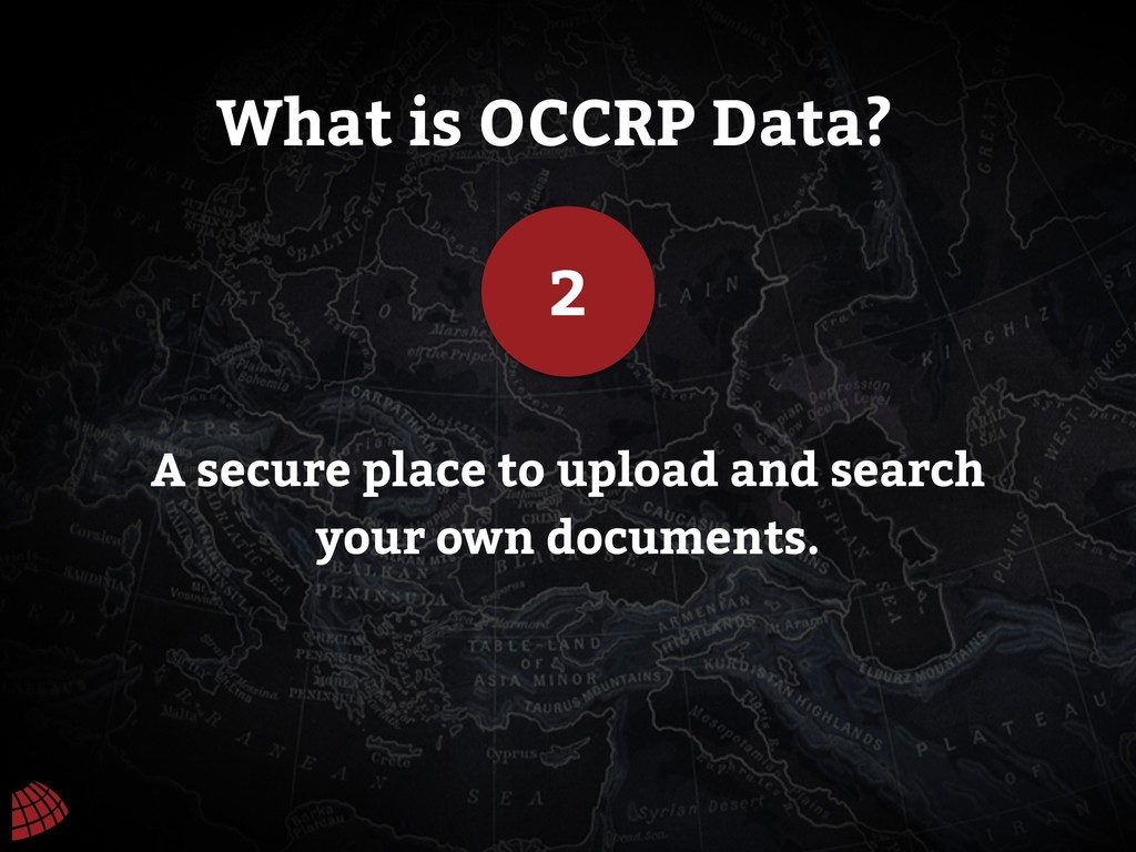 What is OCCRP Data? 2 A secure place to upload ...