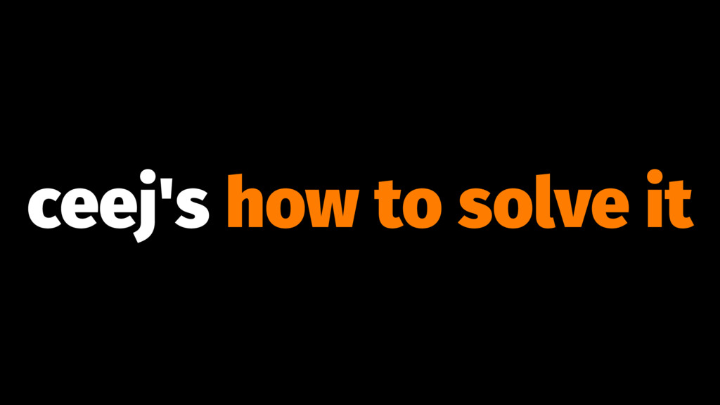 ceej's how to solve it