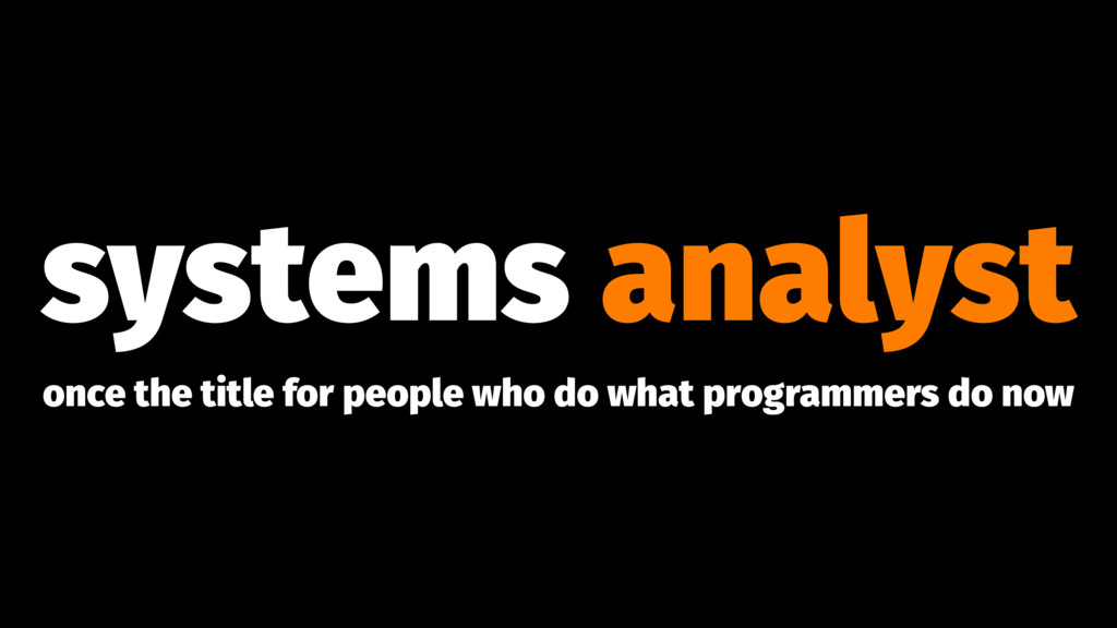 systems analyst once the title for people who d...