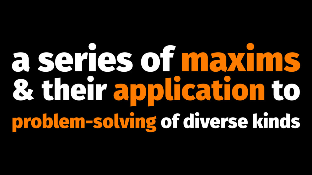 a series of maxims & their application to probl...