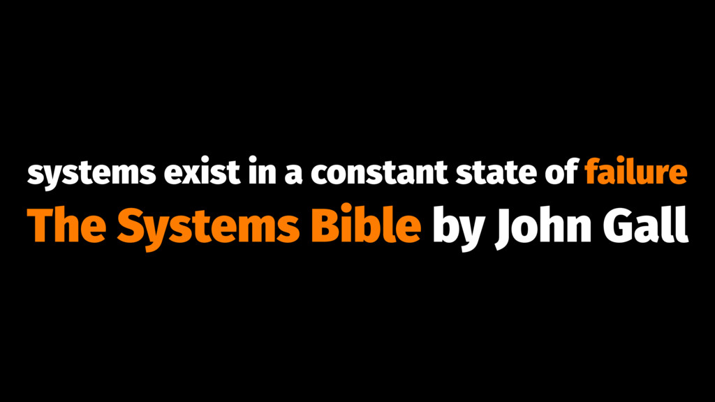 systems exist in a constant state of failure Th...