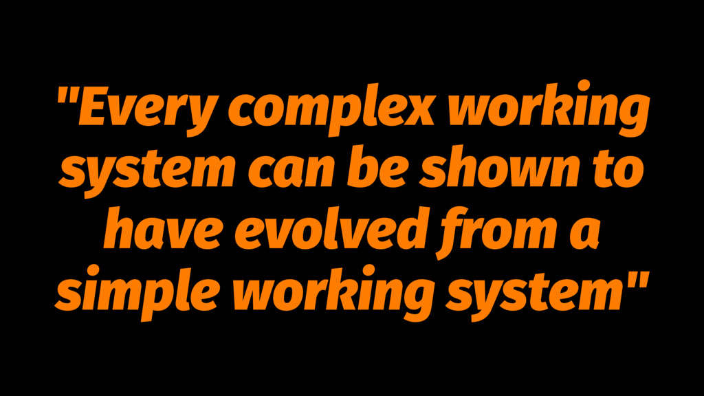 """""""Every complex working system can be shown to h..."""