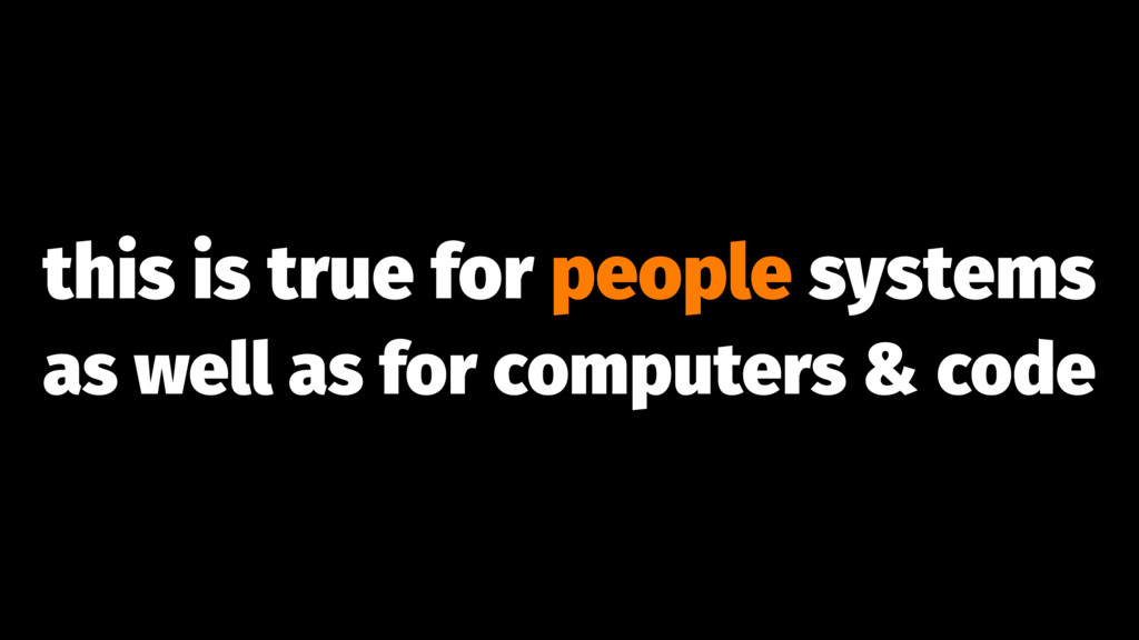 this is true for people systems as well as for ...