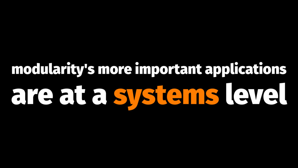 modularity's more important applications are at...