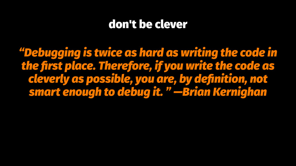 """don't be clever """"Debugging is twice as hard as ..."""