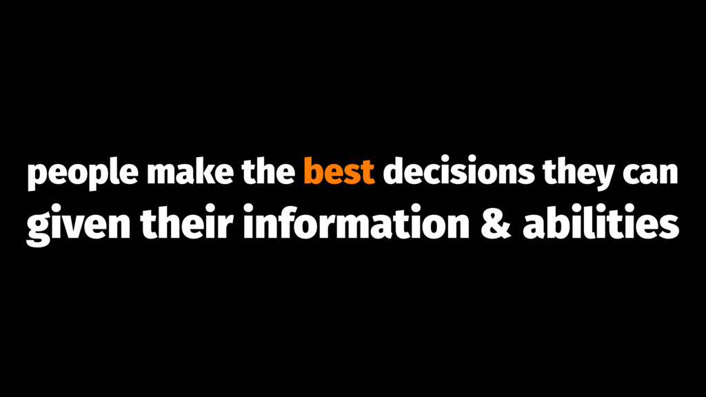 people make the best decisions they can given t...