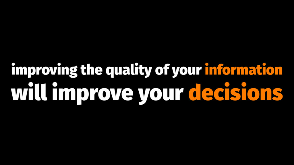 improving the quality of your information will ...