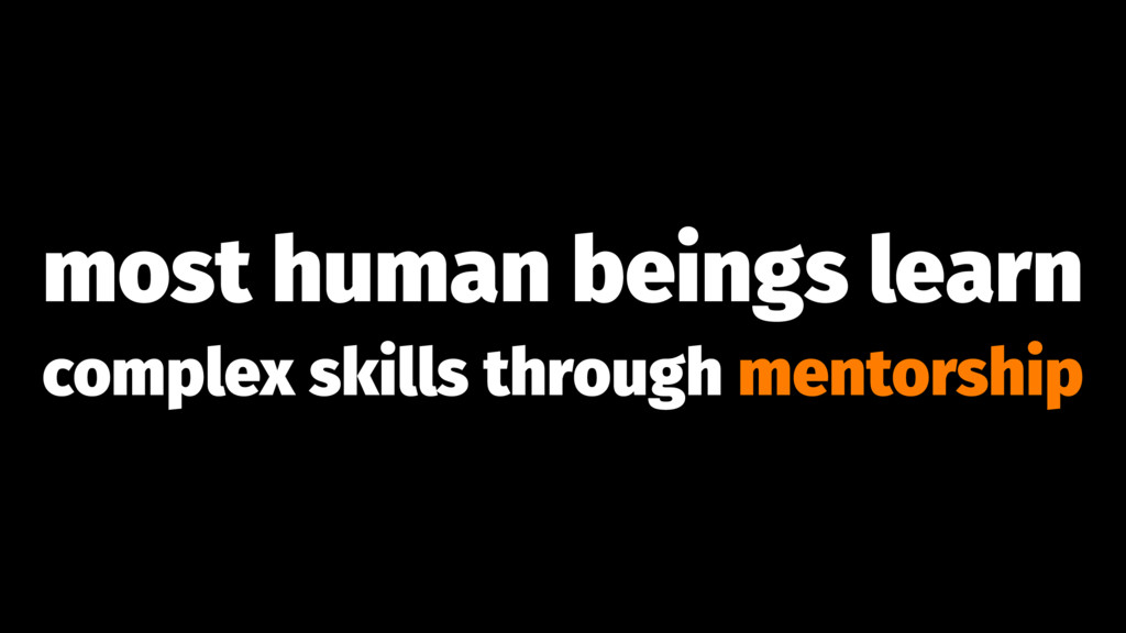 most human beings learn complex skills through ...