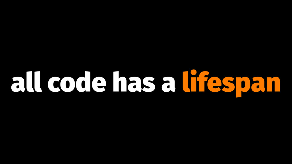 all code has a lifespan