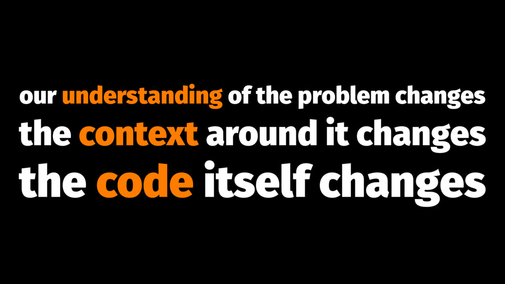 our understanding of the problem changes the co...