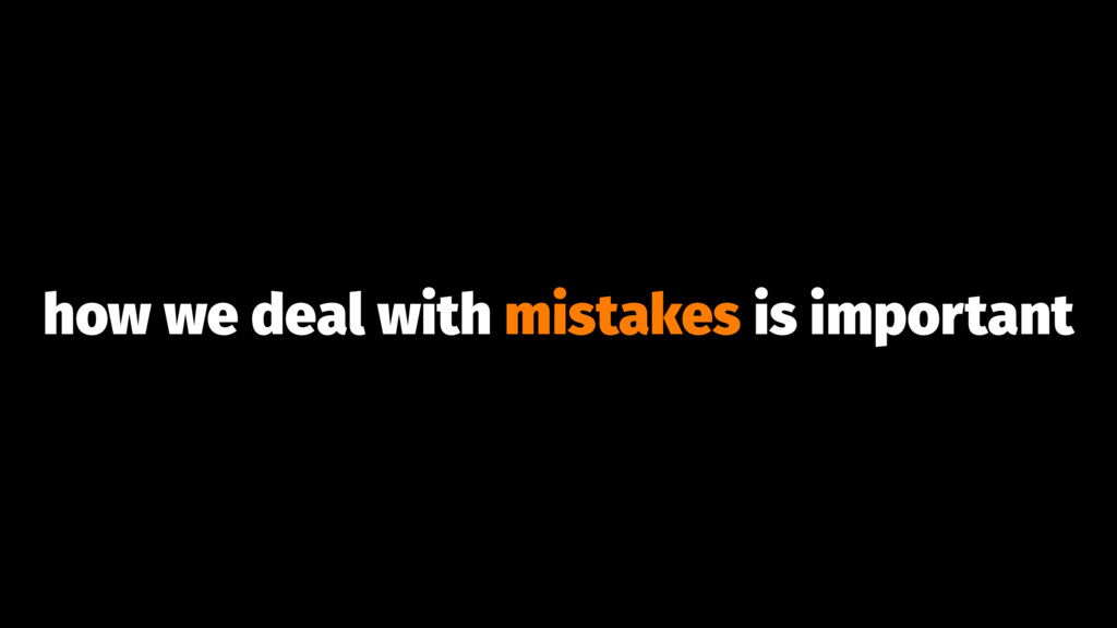 how we deal with mistakes is important