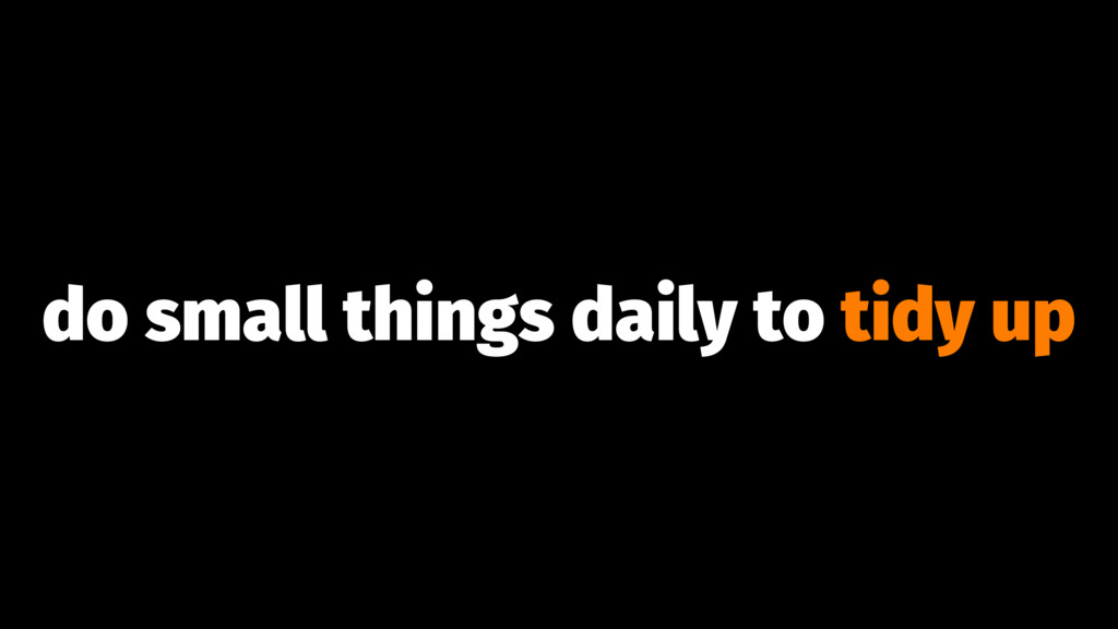 do small things daily to tidy up