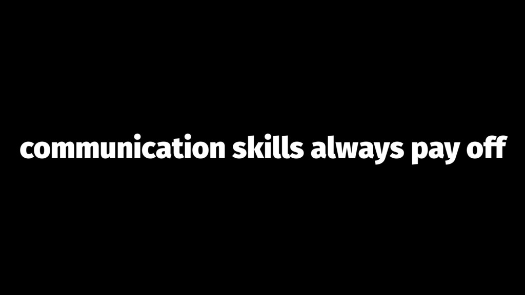 communication skills always pay off