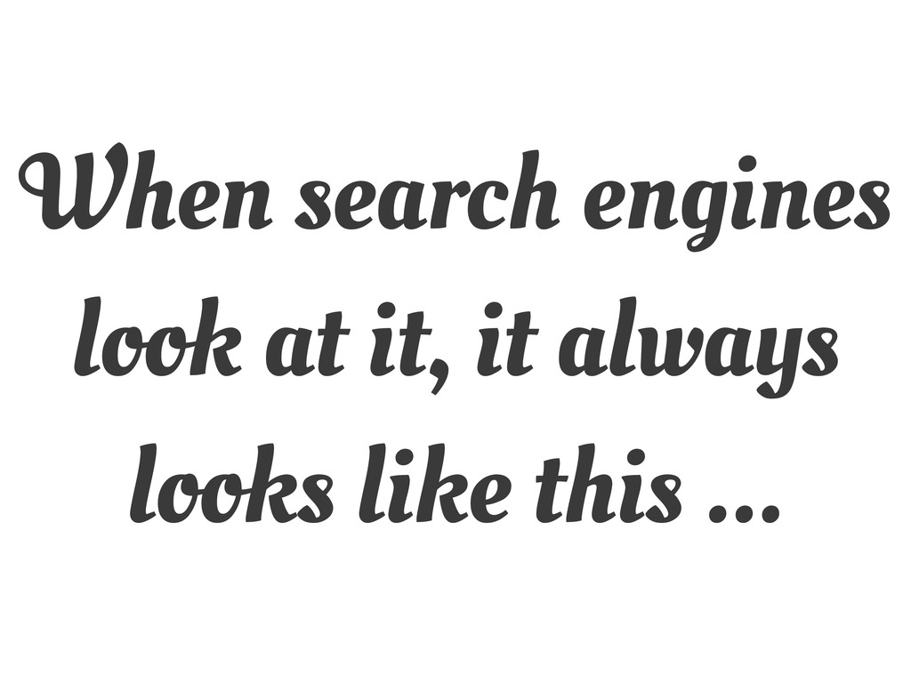 When search engines look at it, it always looks...