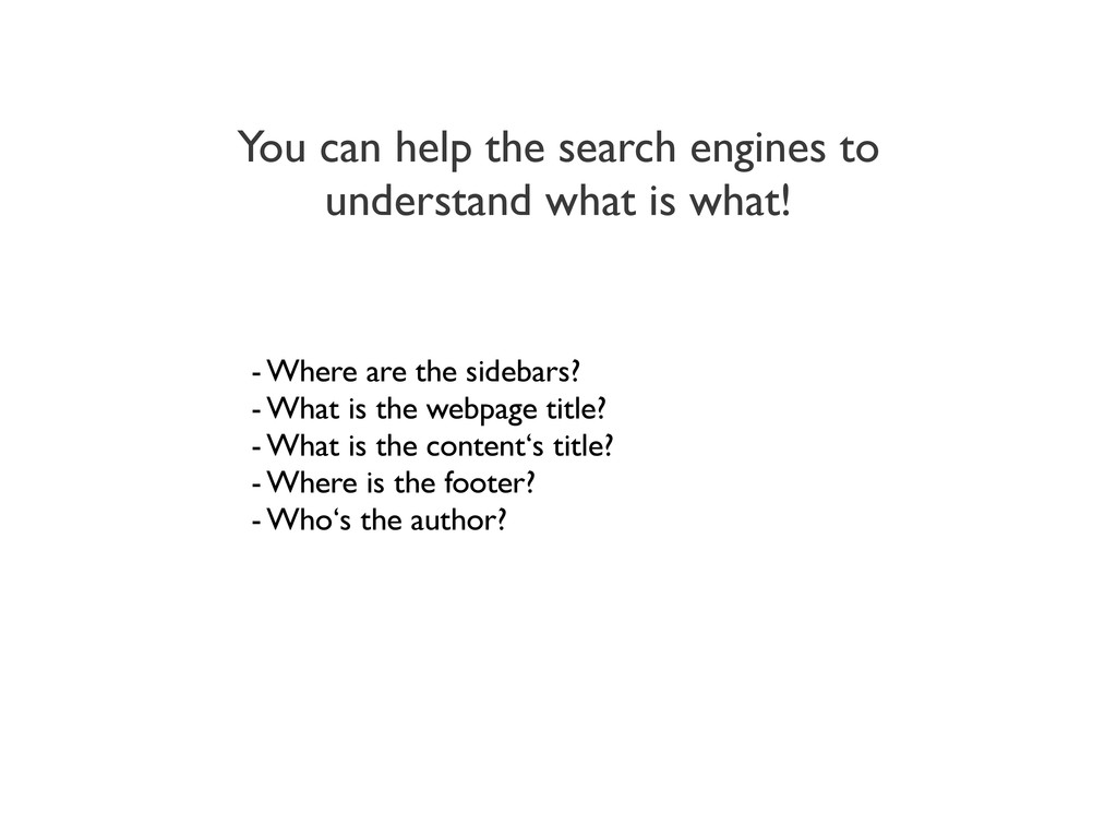 You can help the search engines to understand w...