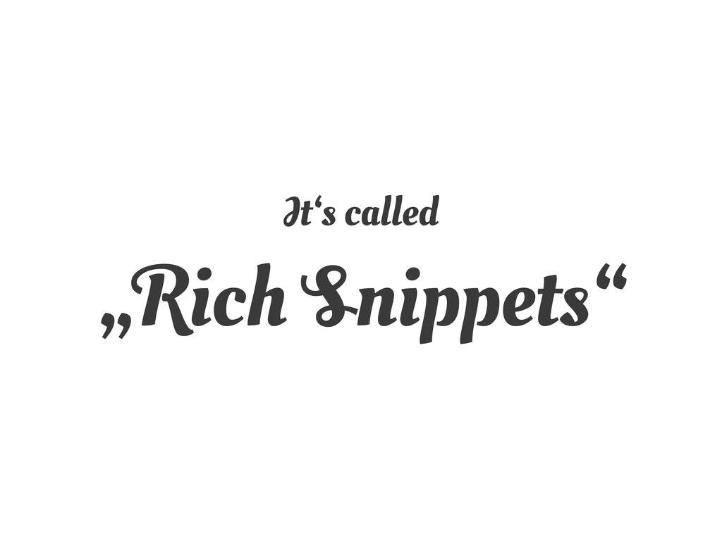 """It's called """"Rich Snippets"""""""