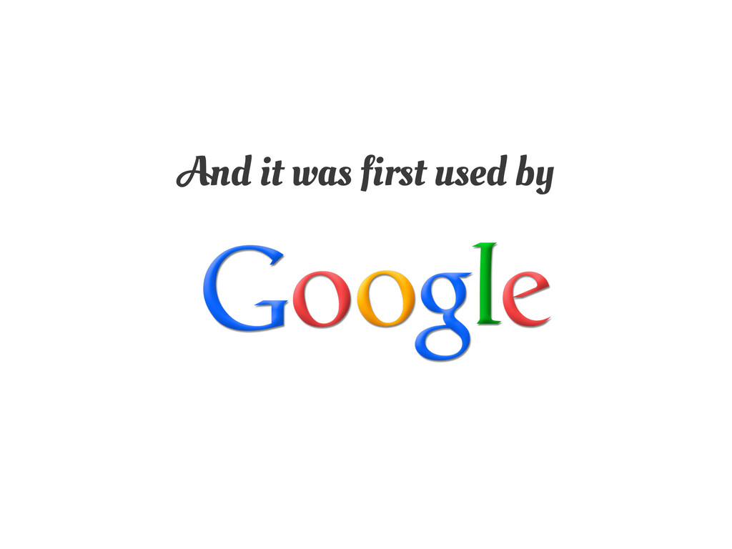 And it was first used by