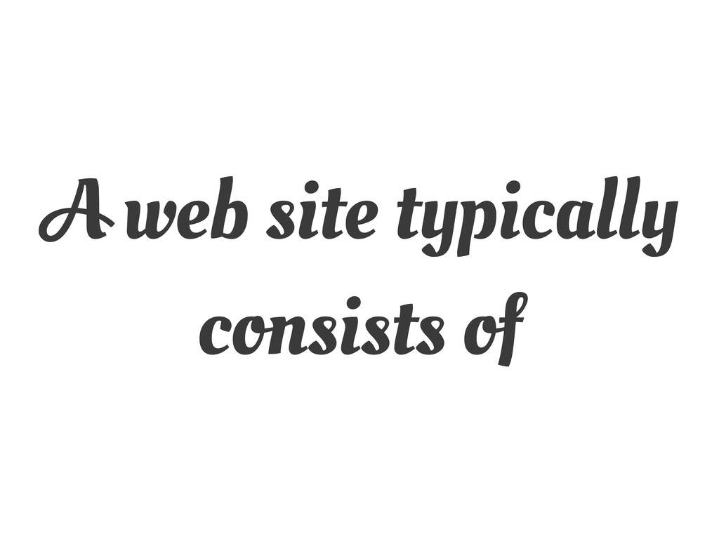 A web site typically consists of
