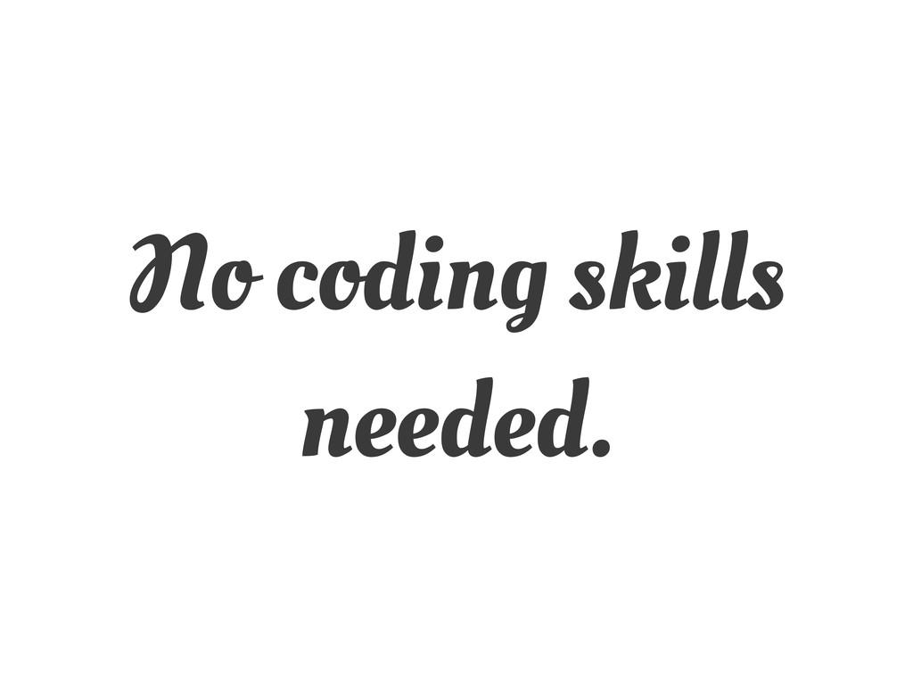No coding skills needed.