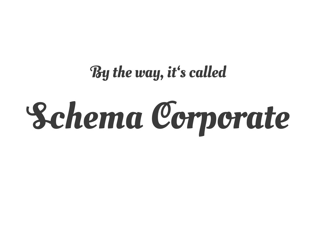 By the way, it's called Schema Corporate