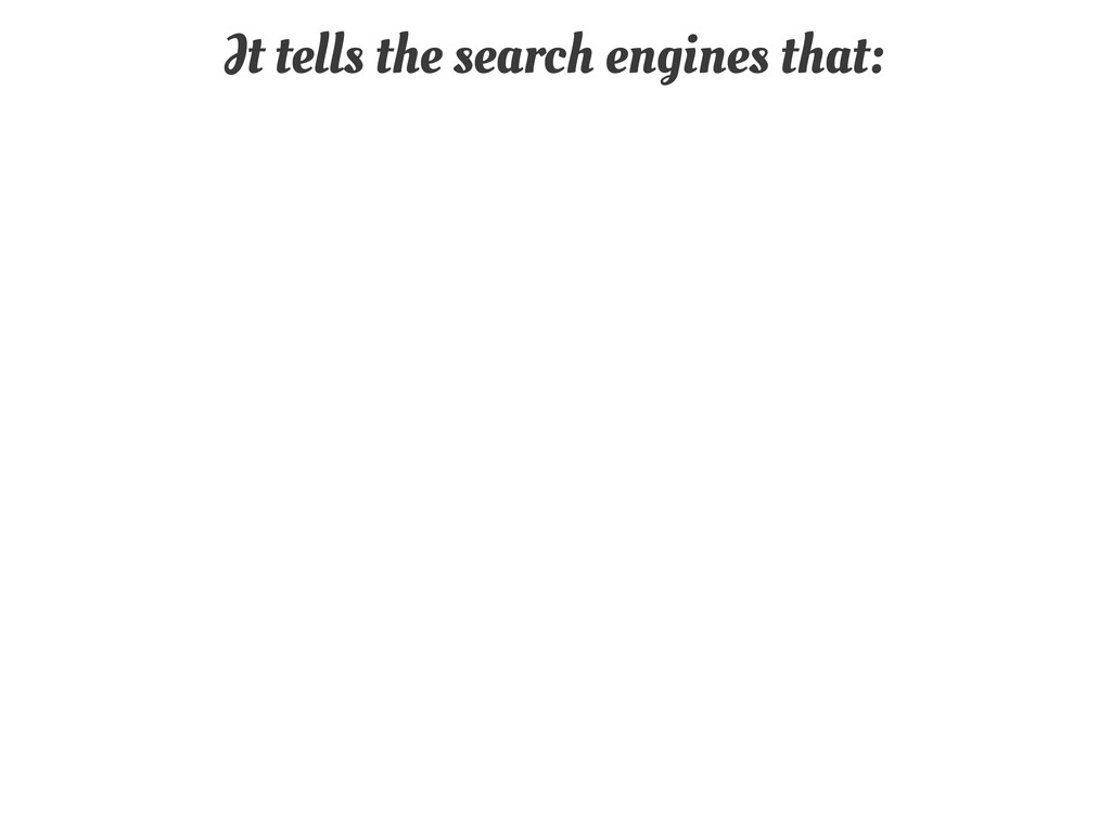 It tells the search engines that: