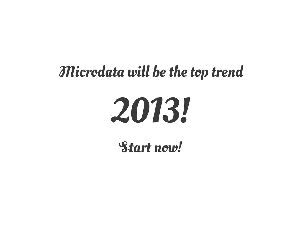 Microdata will be the top trend 2013! Start now!