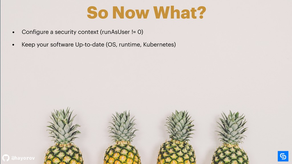 @hayorov So Now What? • Configure a security co...