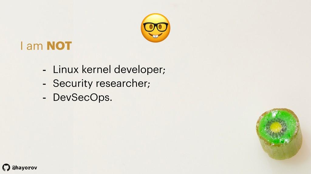 @hayorov  I am NOT - Linux kernel developer; - ...