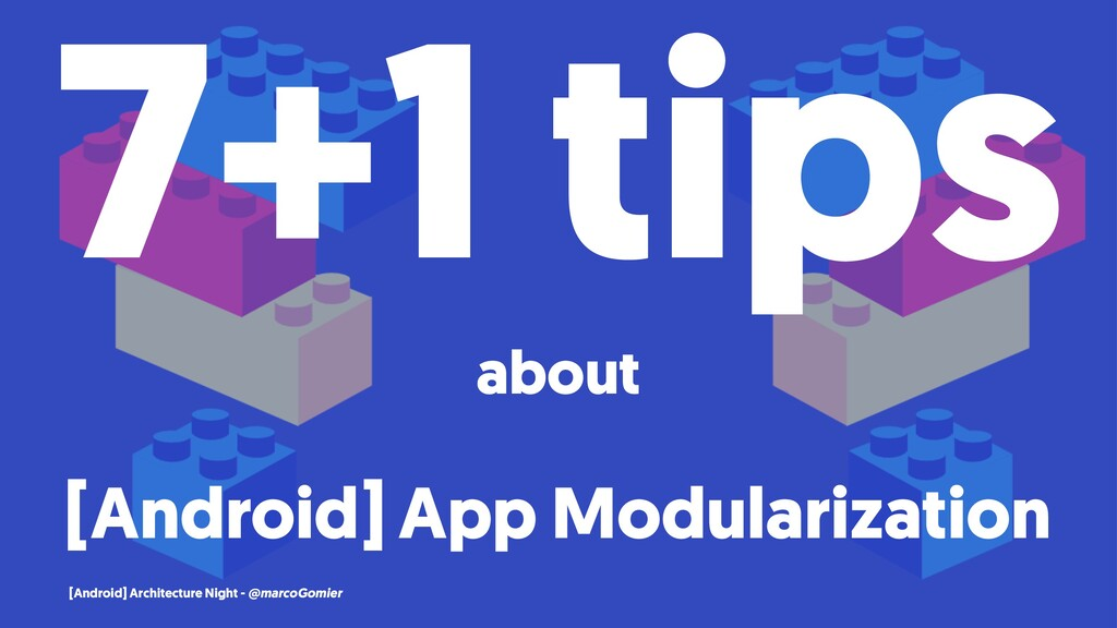 7+1 tips about [Android] App Modularization [An...