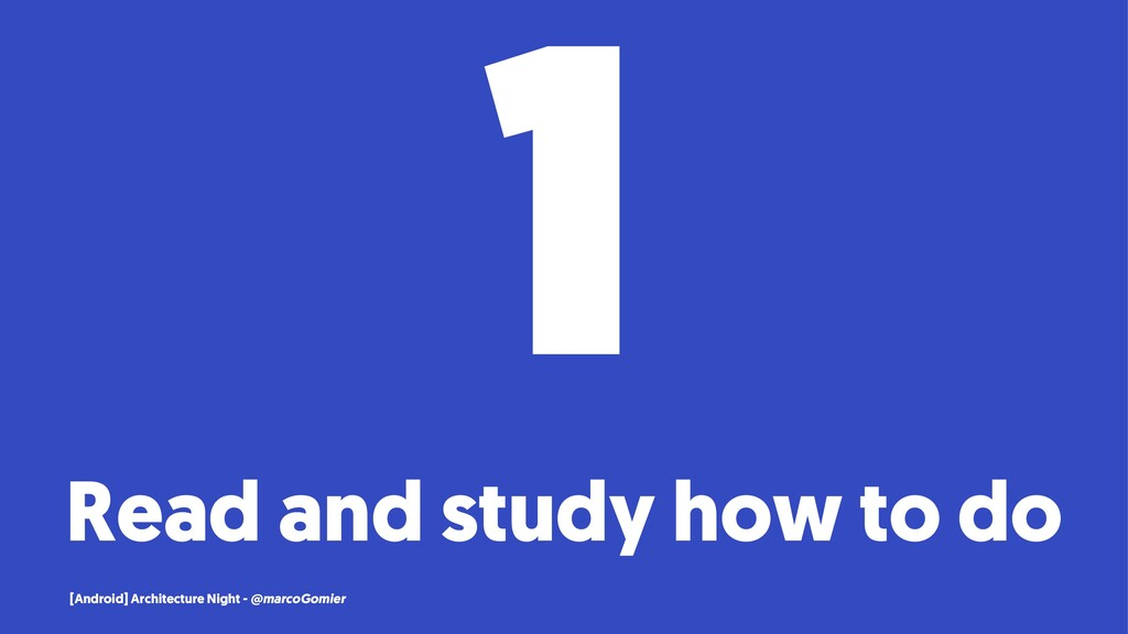 1 Read and study how to do [Android] Architectu...