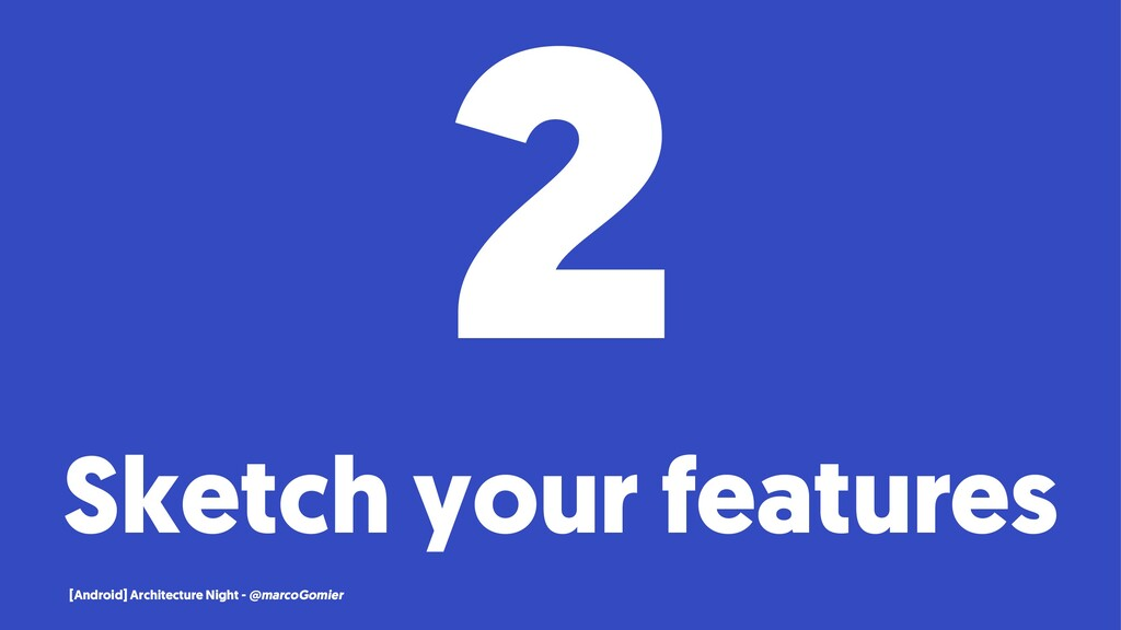 2 Sketch your features [Android] Architecture N...