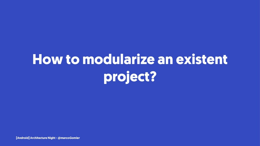 How to modularize an existent project? [Android...