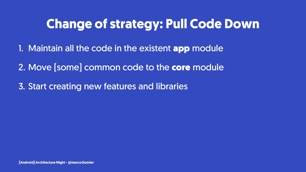 Change of strategy: Pull Code Down 1. Maintain ...