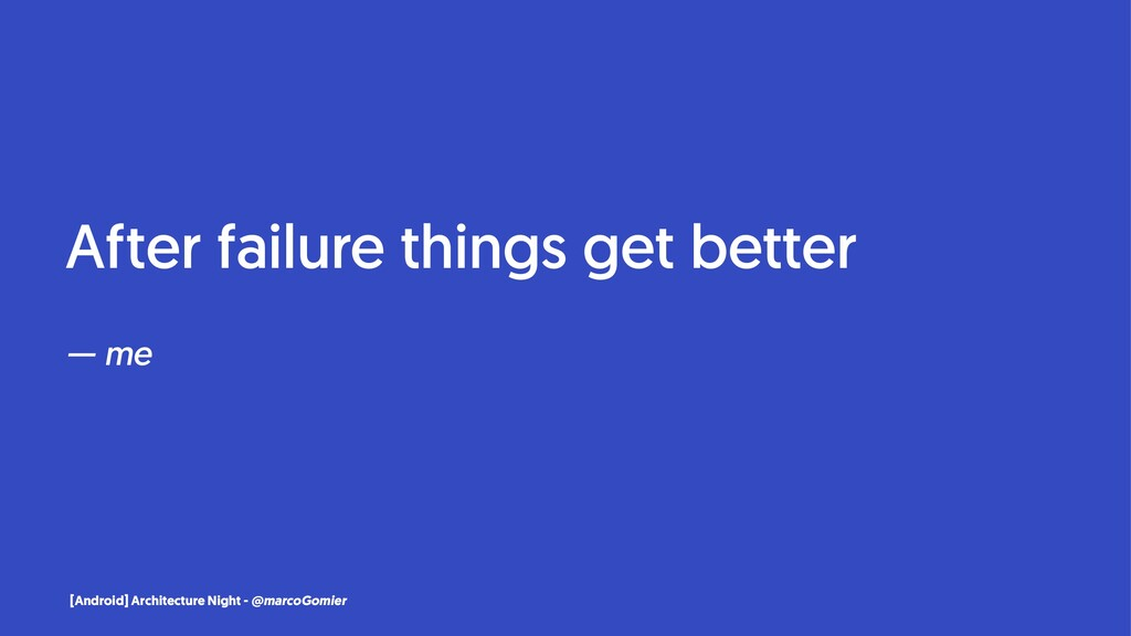 After failure things get better — me [Android] ...